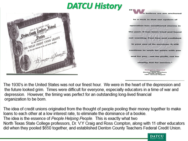 North Texas State College Professors, Dr. V.Y. Craig and Ross Compton, along with 11 other educators pooled $650 together and formed Denton Count Teachers Federal Credit Union in the 1930's